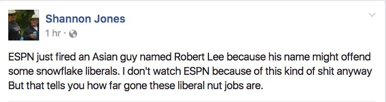 ESPN just fired an Asian guy named Robert Lee because his name might offend some snowflake liberals. I don't watch ESPN because of this kind of shit anyway But that tells you how far gone these liberal nut jobs are.
