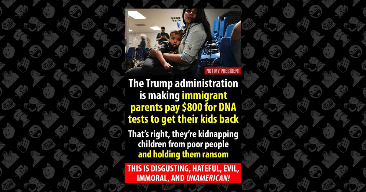 FACT CHECK: Is the Trump Administration Making Immigrants Pay $800 for DNA Tests to Get Their Children Back?
