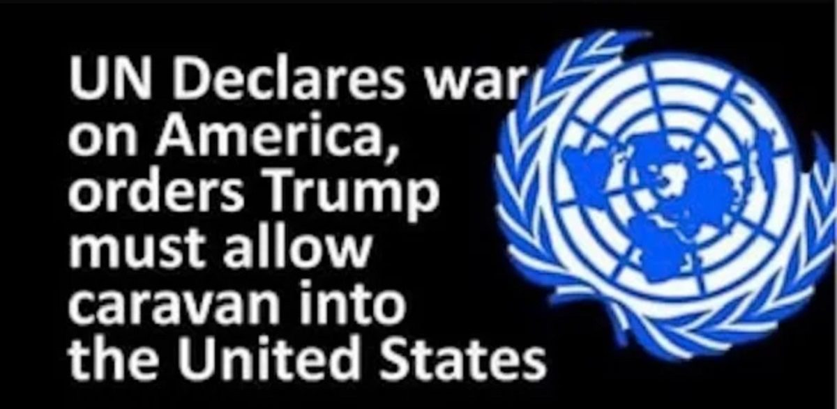 FACT CHECK: Did the UN Declare War on America and Order Trump to Let the Migrant Caravan In?